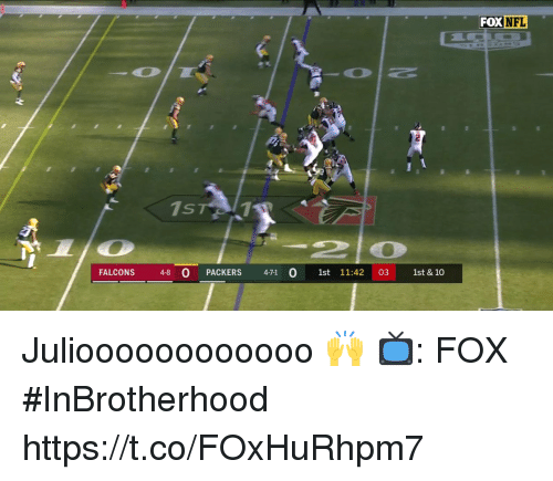 Memes, Nfl, and Falcons: FOX  NFL  FALCONS 48 O  PACKERS 471 0 1st 11:42  03 1st & 10 Julioooooooooooo 🙌  📺: FOX #InBrotherhood https://t.co/FOxHuRhpm7