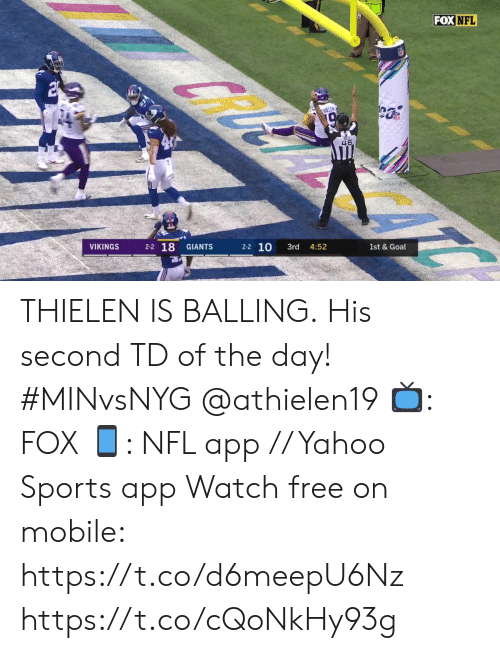 Memes, Nfl, and Sports: FOX NFL  HIELEN  46  VIKINGS  2-2 18  2-2 10  GIANTS  3rd  4:52  1st & Goal THIELEN IS BALLING.  His second TD of the day! #MINvsNYG @athielen19   📺: FOX 📱: NFL app // Yahoo Sports app Watch free on mobile: https://t.co/d6meepU6Nz https://t.co/cQoNkHy93g