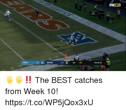 Memes, Nfl, and Bears: FOX  NFL  LIONS  3-5 0 BEARS  5-3  6 1st  40  3rd & 15 🖐🖐‼️  The BEST catches from Week 10! https://t.co/WP5jQox3xU