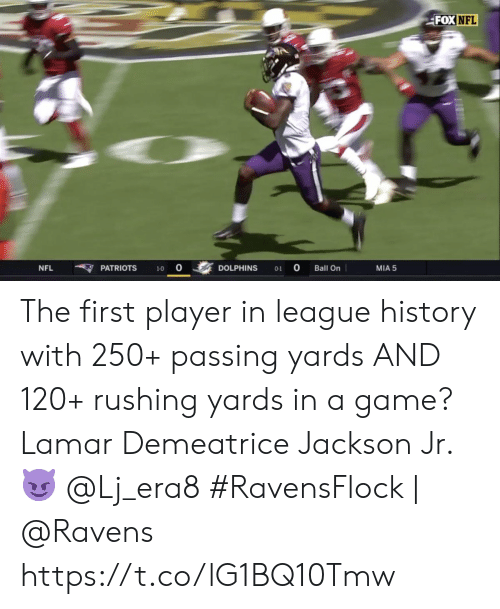 Memes, Nfl, and Patriotic: FOX NFL  NFL  PATRIOTS  DOLPHINS  Ball On  MIA 5  1-0  O-1 The first player in league history with 250+ passing yards AND 120+ rushing yards in a game?   Lamar Demeatrice Jackson Jr. 😈 @Lj_era8  #RavensFlock   @Ravens https://t.co/lG1BQ10Tmw