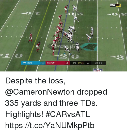 Memes, Nfl, and Falcons: FOX  NFL  RDA5  PANTHERS  3 FALCONS  3 2nd 10:31 07 3rd & 5 Despite the loss, @CameronNewton dropped 335 yards and three TDs. Highlights! #CARvsATL https://t.co/YaNUMkpPtb