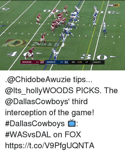 Dallas Cowboys, Memes, and Nfl: FOX  NFL  REDSKINS 6-4 20 COWBOYS 5-5 31 4th 4:26 07 2nd & 5 .@ChidobeAwuzie tips... @Its_hollyWOODS PICKS.  The @DallasCowboys' third interception of the game! #DallasCowboys  📺: #WASvsDAL on FOX https://t.co/V9PfgUQNTA