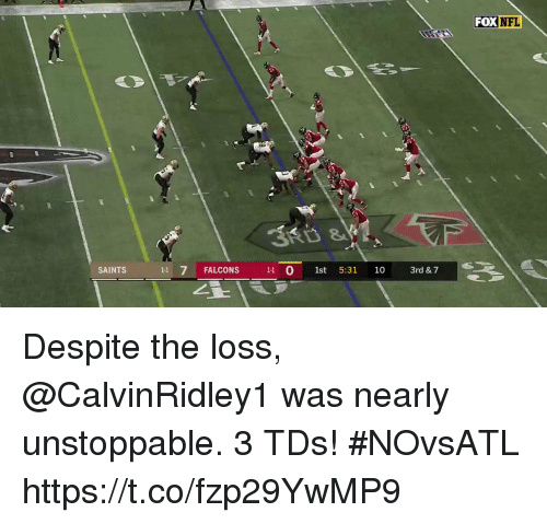 Memes, Nfl, and New Orleans Saints: FOX  NFL  SAINTS  11 7 FALCONS 11 0 1st 5:31 10 3  3rd & 7 Despite the loss, @CalvinRidley1 was nearly unstoppable.  3 TDs! #NOvsATL https://t.co/fzp29YwMP9