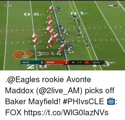 Philadelphia Eagles, Memes, and Nfl: FOX NFL  Sl  3RD &  EAGLES  0 BROWNS  5 4th 11:57 05 3rd & 4 .@Eagles rookie Avonte Maddox (@2live_AM) picks off Baker Mayfield! #PHIvsCLE  📺: FOX https://t.co/WlG0lazNVs