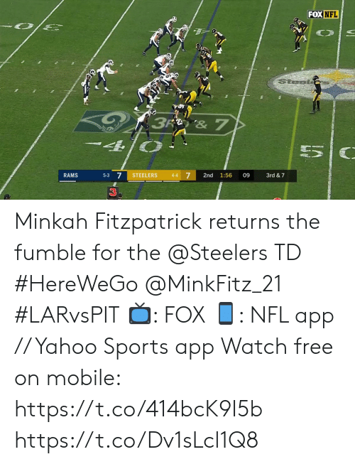 Rams: FOX NFL  Stesl  3R & 7  7  RAMS  STEELERS  3rd &7  5-3  4-4  2nd  1:56  09  3 Minkah Fitzpatrick returns the fumble for the @Steelers TD #HereWeGo @MinkFitz_21 #LARvsPIT  📺: FOX 📱: NFL app // Yahoo Sports app Watch free on mobile: https://t.co/414bcK9I5b https://t.co/Dv1sLcl1Q8