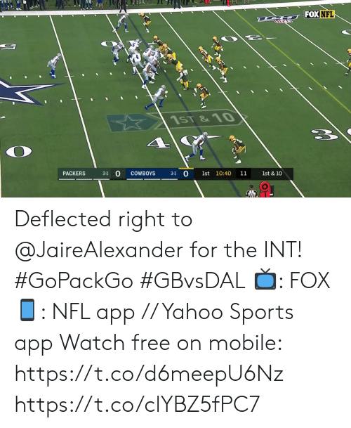 Dallas Cowboys, Memes, and Nfl: FOX NFL  T  1ST&10  PACKERS  3-1  COWBOYS  3-1 0  1st 10:40  11  1st & 10 Deflected right to @JaireAlexander for the INT! #GoPackGo #GBvsDAL  📺: FOX 📱: NFL app // Yahoo Sports app Watch free on mobile: https://t.co/d6meepU6Nz https://t.co/clYBZ5fPC7