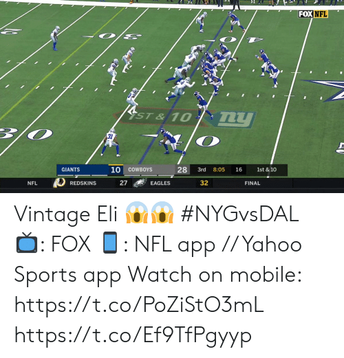 vintage: FOX NFL  YST & 10  my  31  10  28  COWBOYS  8:05  1st & 10  GIANTS  3rd  16  27  32  REDSKINS  NFL  EAGLES  FINAL Vintage Eli 😱😱 #NYGvsDAL  📺: FOX 📱: NFL app // Yahoo Sports app  Watch on mobile: https://t.co/PoZiStO3mL https://t.co/Ef9TfPgyyp