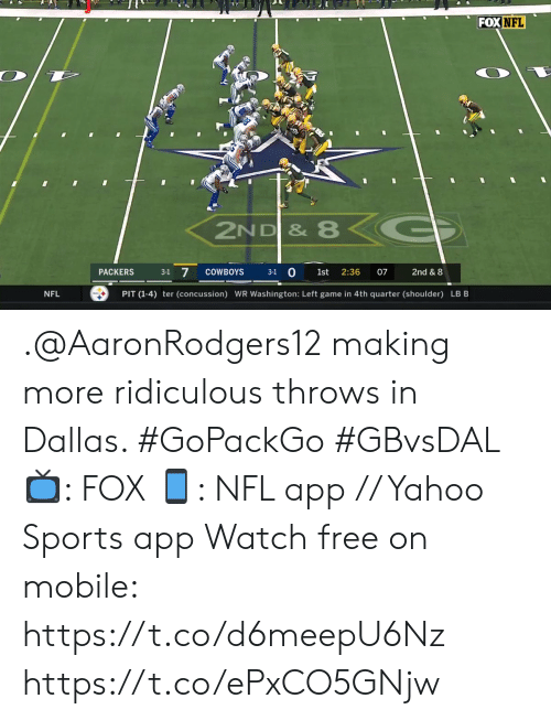 Dallas: FOX NFL  ZND & 8<G  3-1 7  3-1 0  COWBOYS  2:36  PACKERS  1st  07  2nd & 8  PIT (1-4) ter (concussion) WR Washington: Left game in 4th quarter (shoulder) LB B  NFL .@AaronRodgers12 making more ridiculous throws in Dallas. #GoPackGo #GBvsDAL  📺: FOX 📱: NFL app // Yahoo Sports app Watch free on mobile: https://t.co/d6meepU6Nz https://t.co/ePxCO5GNjw