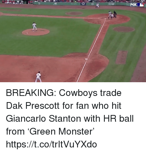 Dallas Cowboys, Football, and Monster: FOX  rox  DASANI BREAKING:  Cowboys trade Dak Prescott for fan who hit Giancarlo Stanton with HR ball from 'Green Monster'  https://t.co/trItVuYXdo