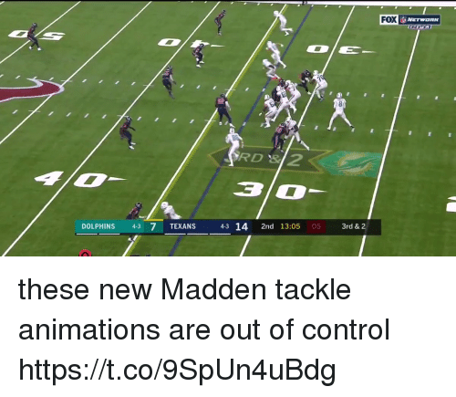 Nfl, Control, and Dolphins: FOX  X NETWORK  RD 3  DOLPHINS 43 7 TEXANS  43 14 2nd 13:05 05  3rd & 2 these new Madden tackle animations are out of control  https://t.co/9SpUn4uBdg