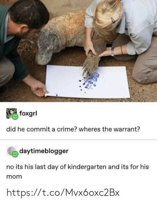 Last Day: foxgrl  did he commit a crime? wheres the warrant?  daytimeblogger  no its his last day of kindergarten and its for his  mom https://t.co/Mvx6oxc2Bx