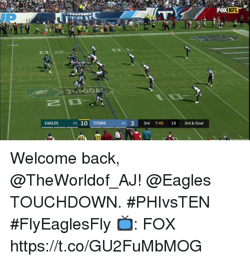 Philadelphia Eagles, Memes, and Goal: FOXINEL  EAGLES  2-1 10 TITANS  21 33rd 7:45 18 3rd & Goal Welcome back, @TheWorldof_AJ!  @Eagles TOUCHDOWN. #PHIvsTEN #FlyEaglesFly  📺: FOX https://t.co/GU2FuMbMOG