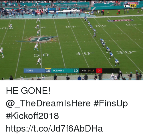 Memes, Dolphins, and 🤖: FOXNFL  40  TITANS  10 DOLPHINS  10 4th 14:17 04 HE GONE! @_TheDreamIsHere #FinsUp #Kickoff2018 https://t.co/Jd7f6AbDHa
