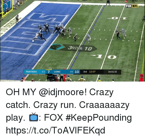 Crazy, Memes, and Run: FOXNFL  78  3RD& 10  PANTHERS 63 7 LIONS  3-6  10 3rd 12:07  3rd & 10 OH MY @idjmoore!  Crazy catch. Crazy run. Craaaaaazy play.  📺: FOX #KeepPounding https://t.co/ToAVlFEKqd