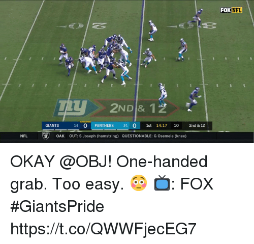 Memes, Nfl, and Giants: FOXNFL  et  NDI& 12  GIANTS  1-3 O PANTHERS 2-1 O 1st 14:17 10 2nd & 12  NFL u すー  OAK  OUT: S Joseph (hamstring) QUESTIONABLE: G Osemele (knee) OKAY @OBJ!  One-handed grab. Too easy. 😳  📺: FOX #GiantsPride https://t.co/QWWFjecEG7
