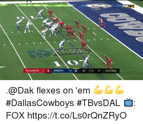 Dallas Cowboys, Memes, and Nfl: FOXNFL  NFL  BUCCANEERS 5-9 3 COWBOYS 8-6 0 st 7:13 07 1st & Goal .@Dak flexes on 'em 💪💪💪  #DallasCowboys #TBvsDAL  📺: FOX https://t.co/Ls0rQnZRyO