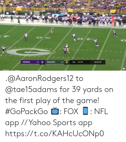 Memes, Nfl, and Sports: FOXNFL  O  1-0 0  VIKINGS  PACKERS  14:55  1st  1st & 10  1-0 .@AaronRodgers12 to @tae15adams for 39 yards on the first play of the game! #GoPackGo  ?: FOX ?: NFL app // Yahoo Sports app https://t.co/KAHcUcONp0