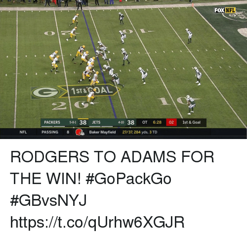 Memes, Nfl, and Goal: FOXNFL  PACKERS 5-81 38 JETS  4-10 38 OT 6:28 02 1st & Goal  NFL  PASSING 8  Baker Mayfield 27/37, 284 yds, 3 TD RODGERS TO ADAMS FOR THE WIN! #GoPackGo  #GBvsNYJ https://t.co/qUrhw6XGJR