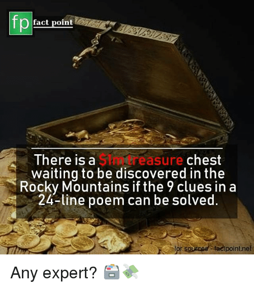 Memes, Rocky, and Waiting...: fp  fact point  $Im treasure  There isa  waiting to be discovered in the  chest  Rocky Mountains if the 9 clues in a  24-line poem can be solved  Hacipoint.nel Any expert? 🗃💸