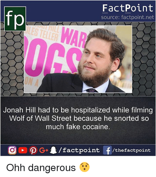 The Wolf of Wall Street: fp  FactPoint  source: factpoint.net  AR  CS  Jonah Hill had to be hospitalized while filming  Wolf of Wall Street because he snorted so  much fake cocaine Ohh dangerous 😯