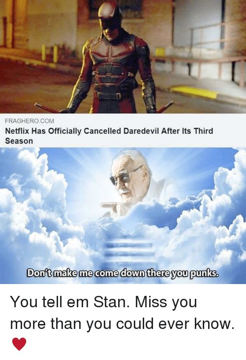 Netflix, Stan, and Daredevil: FRAGHERO COM  Netflix Has Officially Cancelled Daredevil After Its Third  Season  Donft make me come down there you punks. You tell em Stan. Miss you more than you could ever know. ♥️