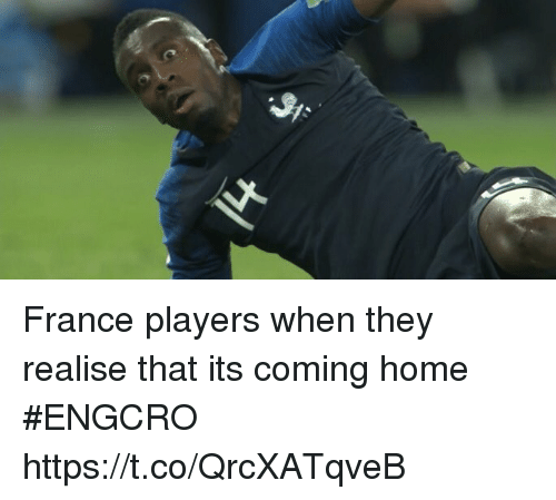 Soccer, France, and Home: France players when they realise that its coming home #ENGCRO https://t.co/QrcXATqveB