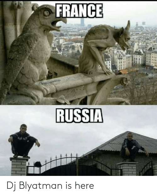 Russia: FRANCE  RUSSIA Dj Blyatman is here