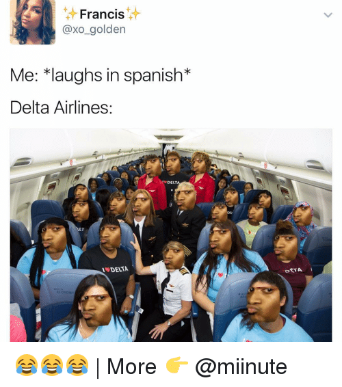 delta airlines: Francis  axo golden  Me: *laughs in spanish  Delta Airlines  DELTA  IS DELTA  DE  A 😂😂😂   More 👉 @miinute
