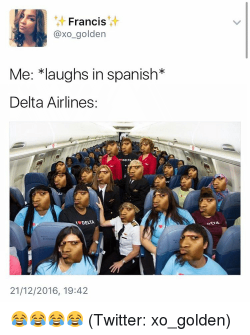 delta airlines: Francis  @xo golden  Me: *laughs in spa  Delta Airlines:  DEAT  21/12/2016, 19:42  DETA 😂😂😂😂 (Twitter: xo_golden)