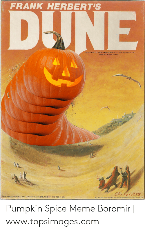 Pumpkin Spice Meme: FRANK HERBERT'S  AVALON HILL'S TRADEMARK NAME FOR ITS SPACE CIVILIZATION  POWER STRUGGLE GAME  ©1979 THE AVALON HILL GAME COMPANY, BALTIMORE, MD 21214 PRINTED IN USA  ALL RIGHTS GRANTED BY CHILTON PUBLISHING CO RADNOR PA Pumpkin Spice Meme Boromir | www.topsimages.com