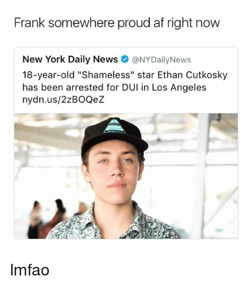 """Af, New York, and News: Frank somewhere proud af right now  New York Daily News @NYDailyNews  18-year-old """"Shameless"""" star Ethan Cutkosky  has been arrested for DUI in Los Angeles  nydn.us/2zBOQeZ lmfao"""