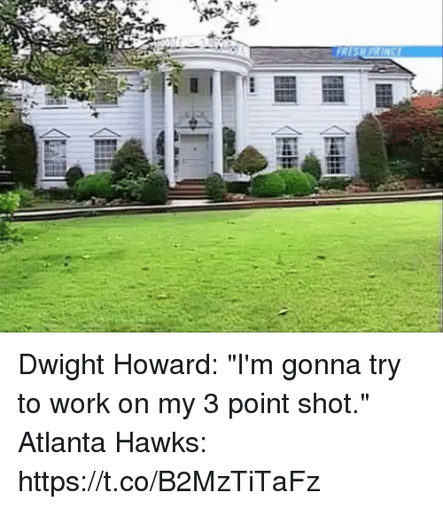"Atlanta Hawks, Blackpeopletwitter, and Dwight Howard: FRE  PRINCE Dwight Howard: ""I'm gonna try to work on my 3 point shot.""  Atlanta Hawks: https://t.co/B2MzTiTaFz"