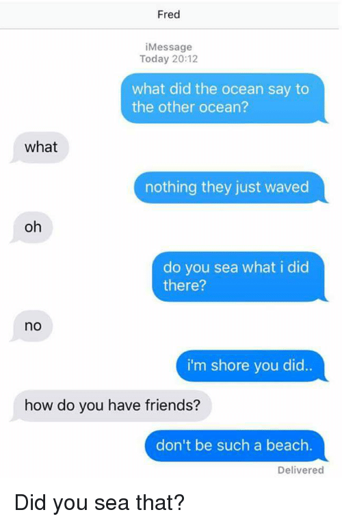 what did the sea say to the beach