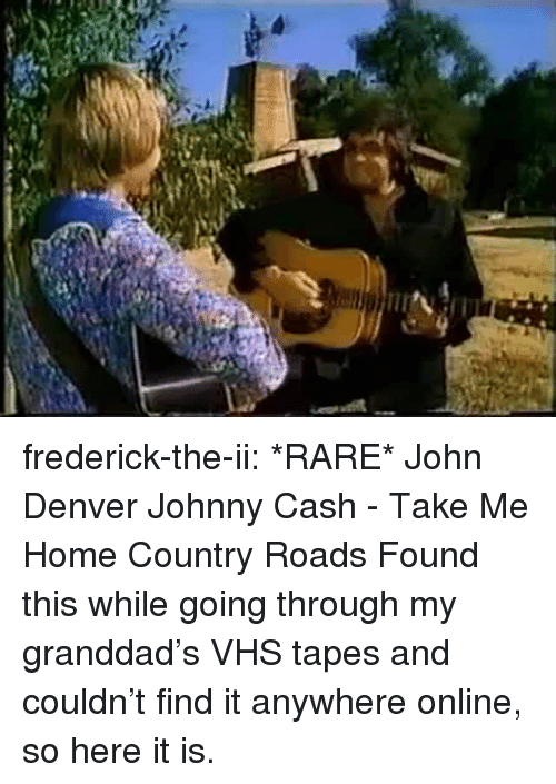 vhs: frederick-the-ii:  *RARE* John Denver  Johnny Cash - Take Me Home Country Roads Found this while going through my granddad's VHS tapes and couldn't find it anywhere online, so here it is.