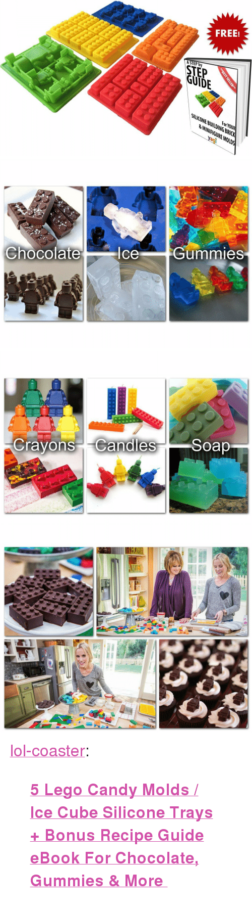 """Agi: FREE!  ASTEP by  STEP  GUIDE  For YOUR  SIuCONE BULDING BRICK  LANNIFIGURE MOLDS  agi   Chocolate  IceGummies   ravons C  andies  Soap <p><a href=""""http://lol-coaster.tumblr.com/post/156098865102/5-lego-candy-molds-ice-cube-silicone-trays"""" class=""""tumblr_blog"""">lol-coaster</a>:</p><blockquote><p><a href=""""https://www.amazon.com/dp/B00ZE643M6""""><b>  5 Lego Candy Molds / Ice Cube Silicone Trays + Bonus Recipe Guide eBook For Chocolate, Gummies &amp; More  </b></a><br/></p></blockquote>"""