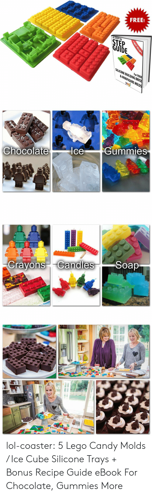 Agi: FREE!  ASTEP by  STEP  GUIDE  For YOUR  SIuCONE BULDING BRICK  LANNIFIGURE MOLDS  agi   Chocolate  IceGummies   rayonsandiesSoap lol-coaster:  5 Lego Candy Molds / Ice Cube Silicone Trays + Bonus Recipe Guide eBook For Chocolate, Gummies  More
