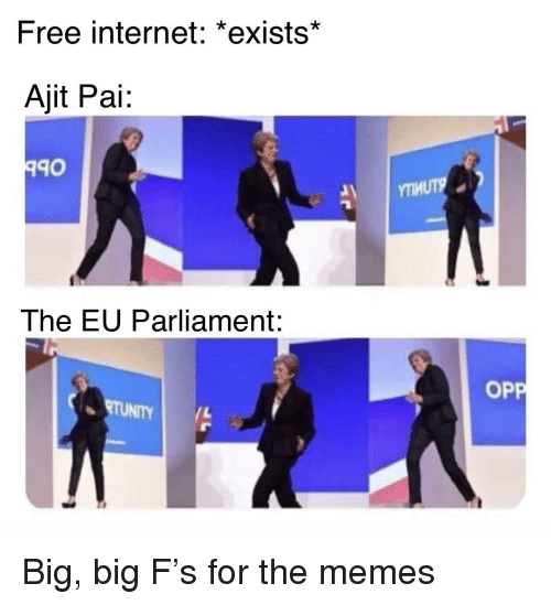 Internet, Memes, and Free: Free internet: *exists*  Ajit Pai  40  The EU Parliament:  OP  RTUNITY Big, big F's for the memes