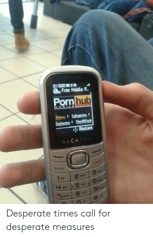 Mno: Free Mobile P.  Porn  Uideos I Categories I  Enclusive I Meel&fuck  Anulare  ALCATEL  DEF  MNO  GHI Desperate times call for desperate measures