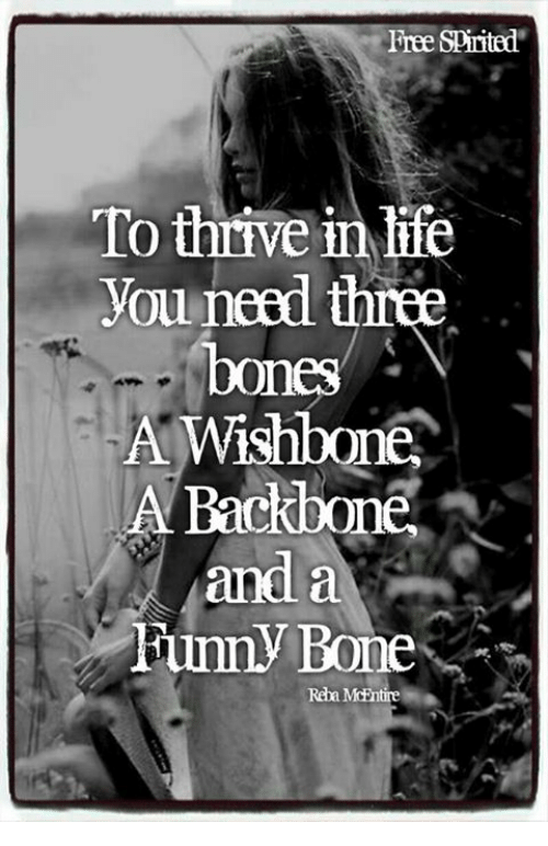 Bones, Funny, and Memes: Free SPirited  To thrive in ife  You need three  bones  A Wishbone  A Backbone  and  Funny Bone  Reba McF