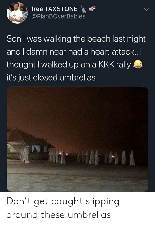 Kkk, Beach, and Free: free TAXSTONE  @PlanBOverBabies  Son I was walking the beach last night  and I damn near had a heart attack.. l  thought I walked up on a KKK rally  it's just closed umbrellas Don't get caught slipping around these umbrellas