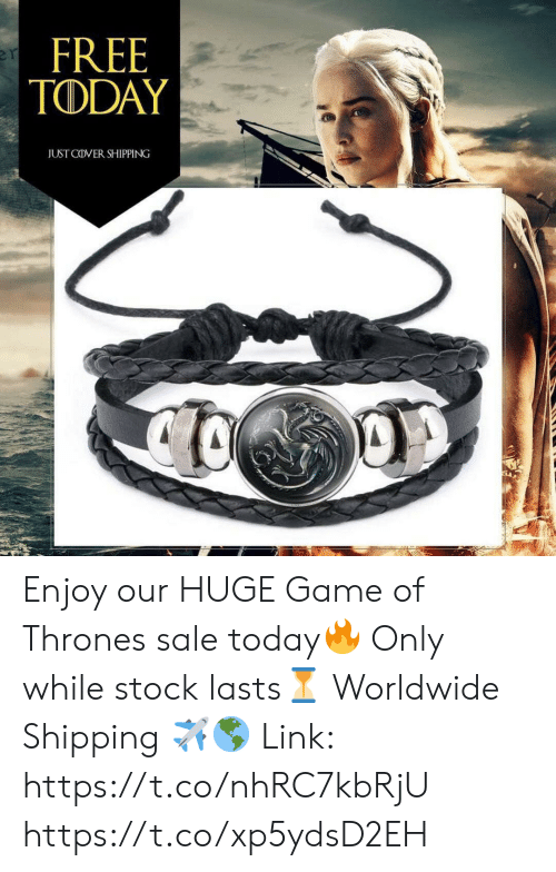 Game of Thrones, Memes, and Free: FREE  TODAY  er  JUST COVER SHIPPING Enjoy our HUGE Game of Thrones sale today🔥 Only while stock lasts⏳ Worldwide Shipping ✈️🌎  Link: https://t.co/nhRC7kbRjU https://t.co/xp5ydsD2EH