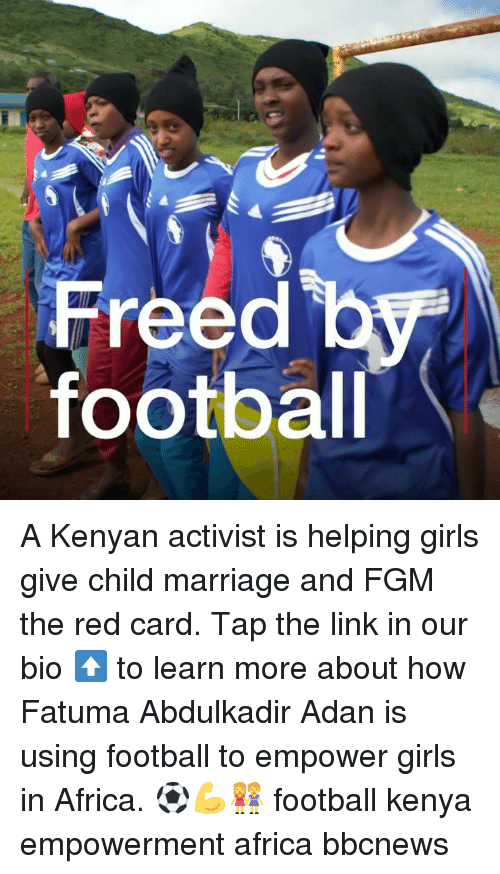red card: Freed b  footbal A Kenyan activist is helping girls give child marriage and FGM the red card. Tap the link in our bio ⬆️ to learn more about how Fatuma Abdulkadir Adan is using football to empower girls in Africa. ⚽️💪👭 football kenya empowerment africa bbcnews