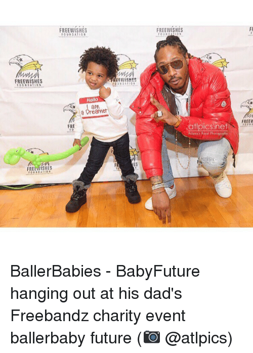 Freebandz: FREEWISHES  FREEWISHES  FREE WISHES  FOUNDATION  REEVISHES  IOUNDATION  Hello  a Dreamer  ES  FREE WISHES  FOUNDA  atlpics net  FREEW  UND BallerBabies - BabyFuture hanging out at his dad's Freebandz charity event ballerbaby future (📷 @atlpics)