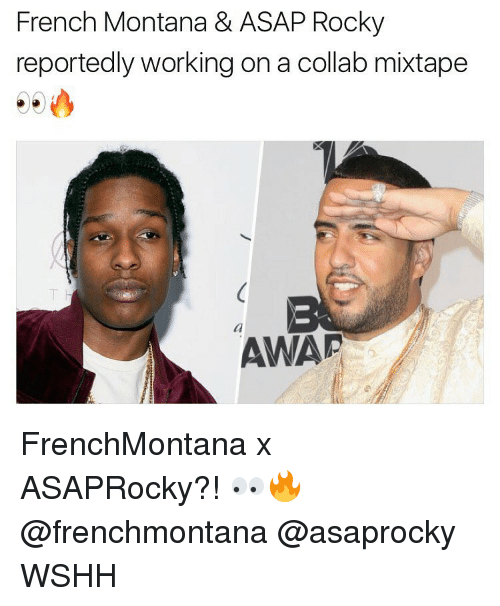 French Montana: French Montana & ASAP Rocky  reportedly working on a collab mixtape  AWAP FrenchMontana x ASAPRocky?! 👀🔥 @frenchmontana @asaprocky WSHH