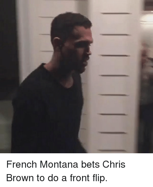 French Montana: French Montana bets Chris Brown to do a front flip.