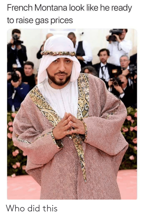 French Montana: French Montana look like he ready  to raise gas prices Who did this