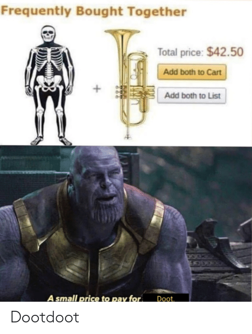 Add, List, and Total: Frequently Bought Together  Total price: $42.50  Add both to Cart  +  Add both to List  A small price to pay for  Doot. Dootdoot