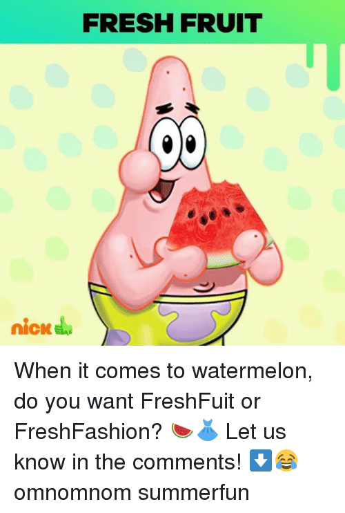 Watermelone: FRESH FRUIT  nick When it comes to watermelon, do you want FreshFuit or FreshFashion? 🍉👗 Let us know in the comments! ⬇️😂 omnomnom summerfun