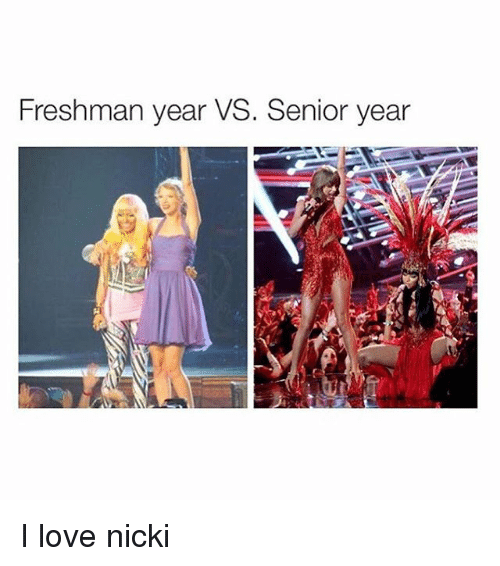 Freshman Year Vs Senior Year: Freshman year VS. Senior year I love nicki