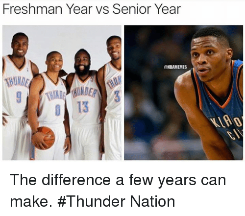 Freshman Year Vs Senior Year: Freshman Year vs Senior Year  NBAMEMES The difference a few years can make. #Thunder Nation